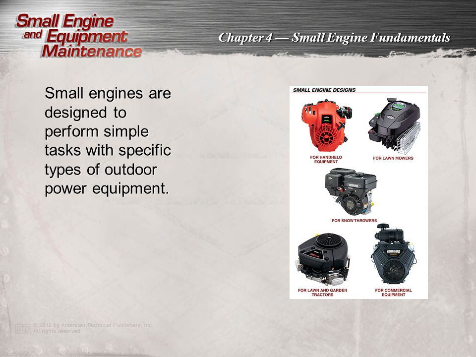 Small engines are designed to perform simple tasks with specific types of outdoor power equipment.