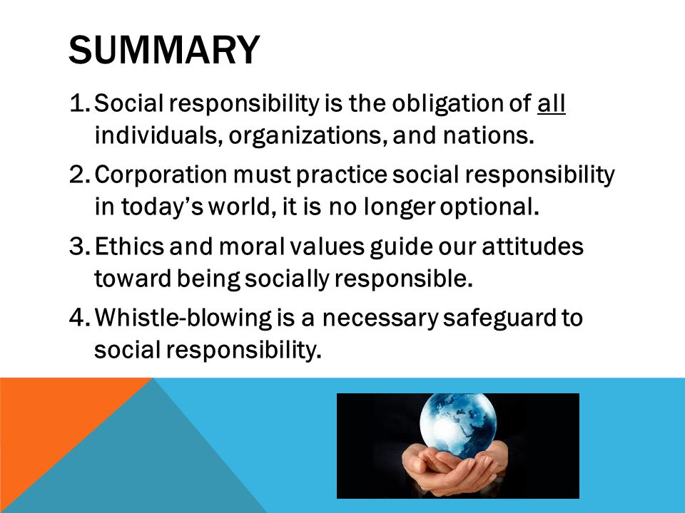Summary Social responsibility is the obligation of all individuals, organizations, and nations.