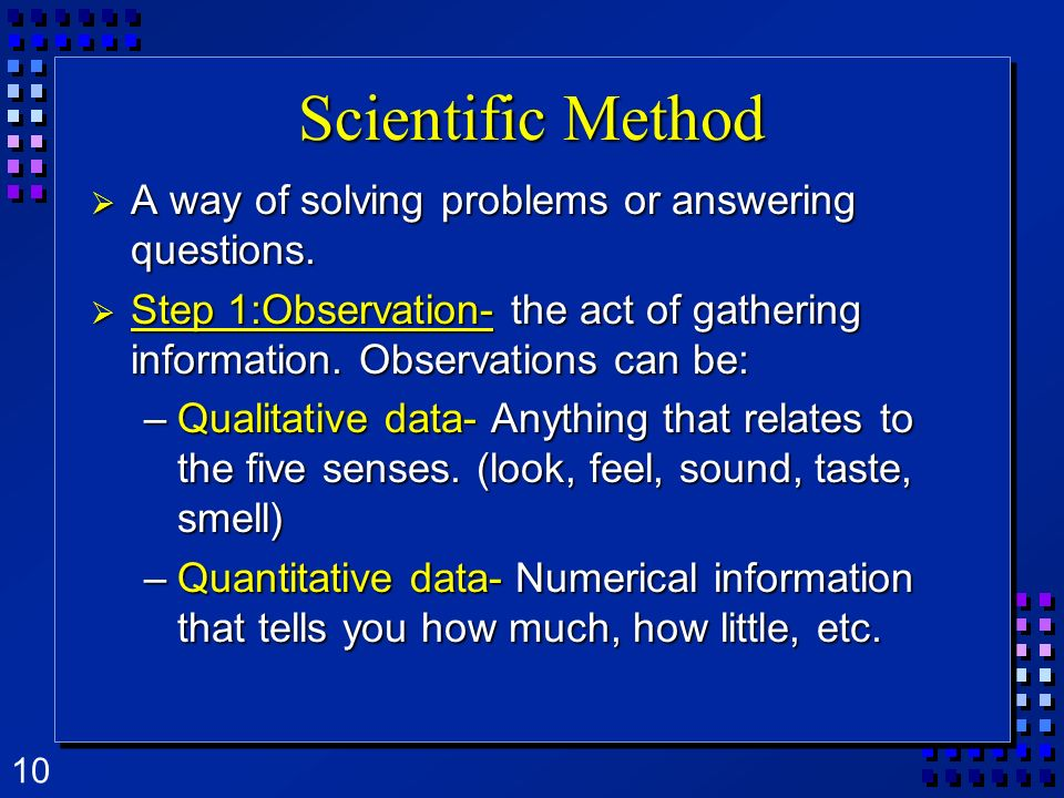 Scientific Method A way of solving problems or answering questions.