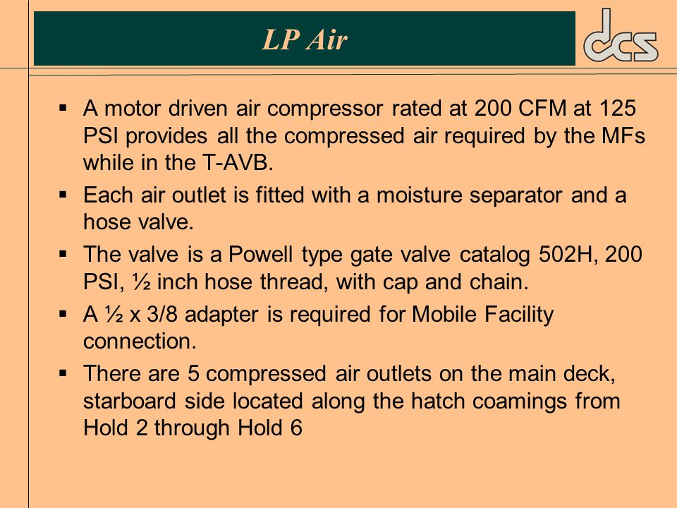 LP Air A motor driven air compressor rated at 200 CFM at 125 PSI provides all the compressed air required by the MFs while in the T‑AVB.