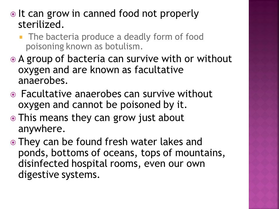 It can grow in canned food not properly sterilized.