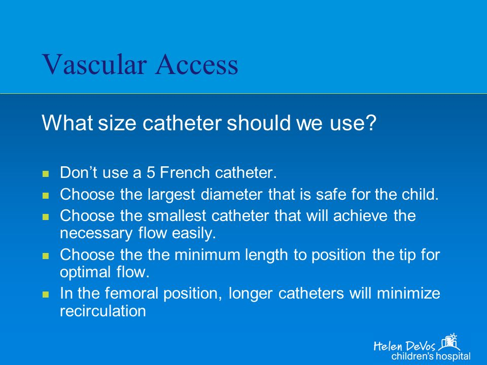 Vascular Access What size catheter should we use