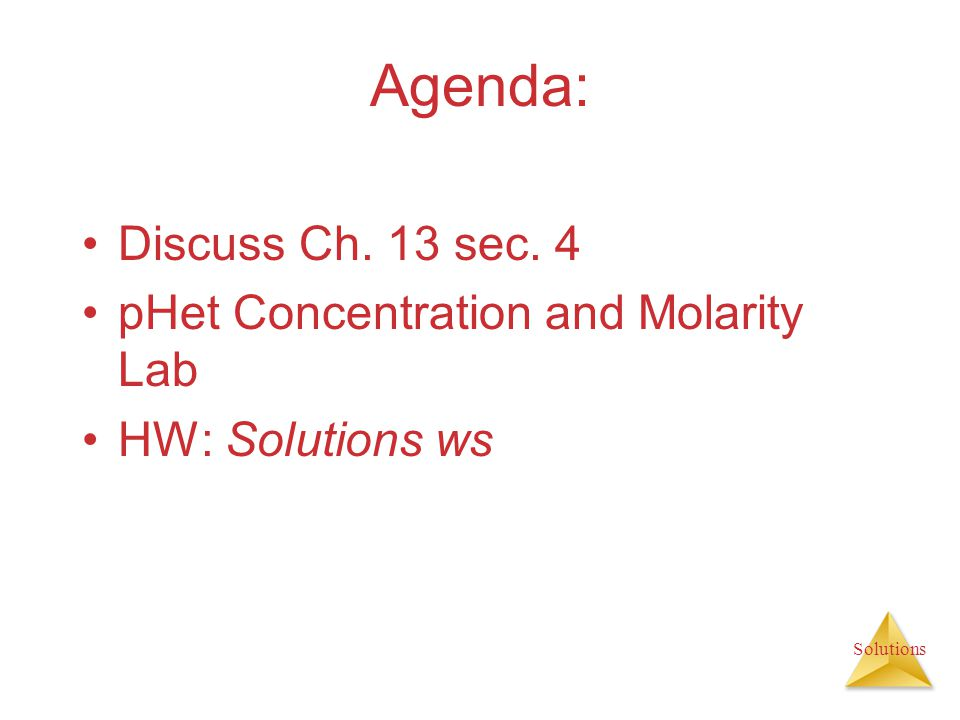 Agenda: Discuss Ch. 13 sec. 4 pHet Concentration and Molarity Lab