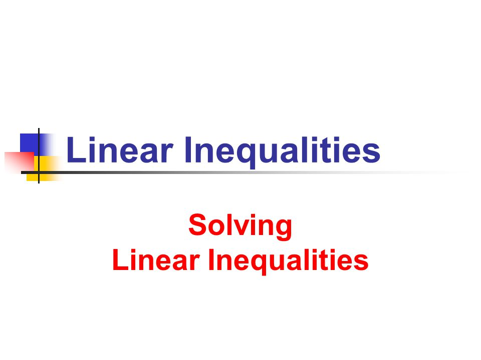 Solving Linear Inequalities Solving Linear Inequalities