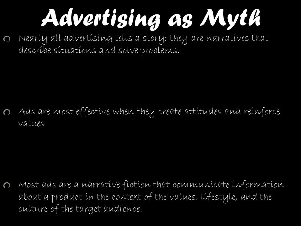 Advertising as Myth Nearly all advertising tells a story; they are narratives that describe situations and solve problems.