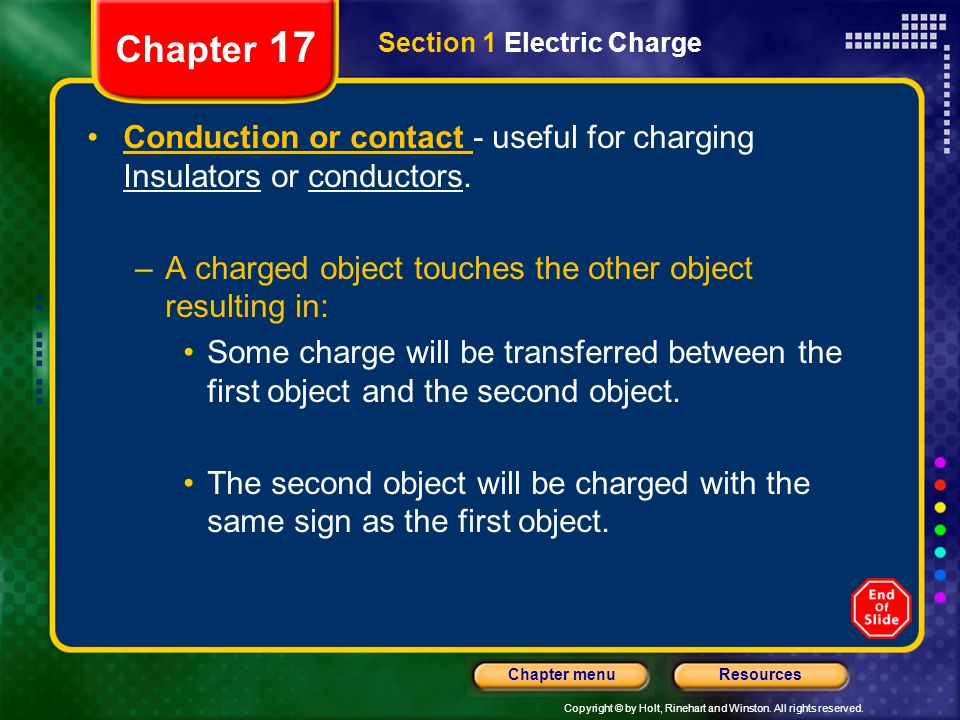 Chapter 17 Section 1 Electric Charge. Conduction or contact - useful for charging Insulators or conductors.