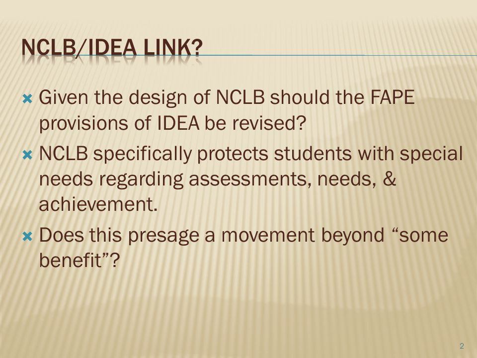 Nclb/idea link Given the design of NCLB should the FAPE provisions of IDEA be revised