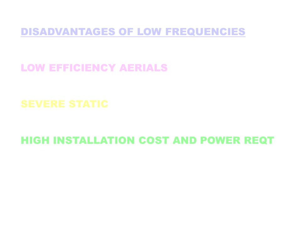DISADVANTAGES OF LOW FREQUENCIES