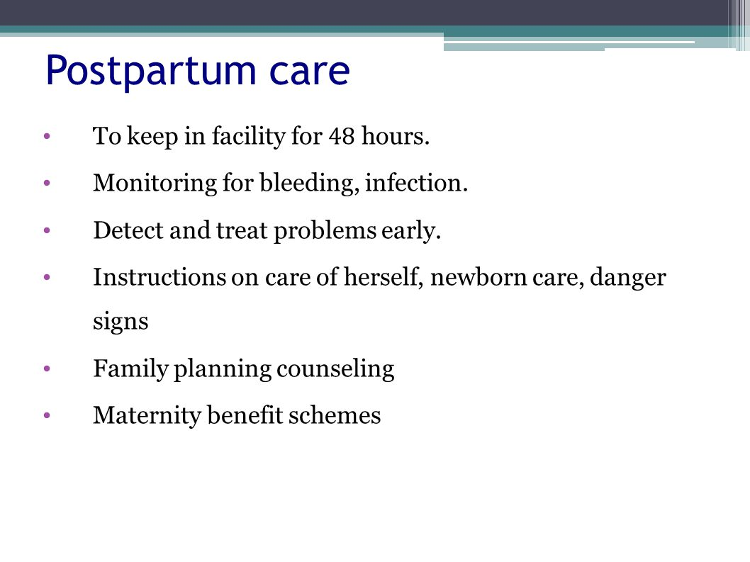 Postpartum care To keep in facility for 48 hours.