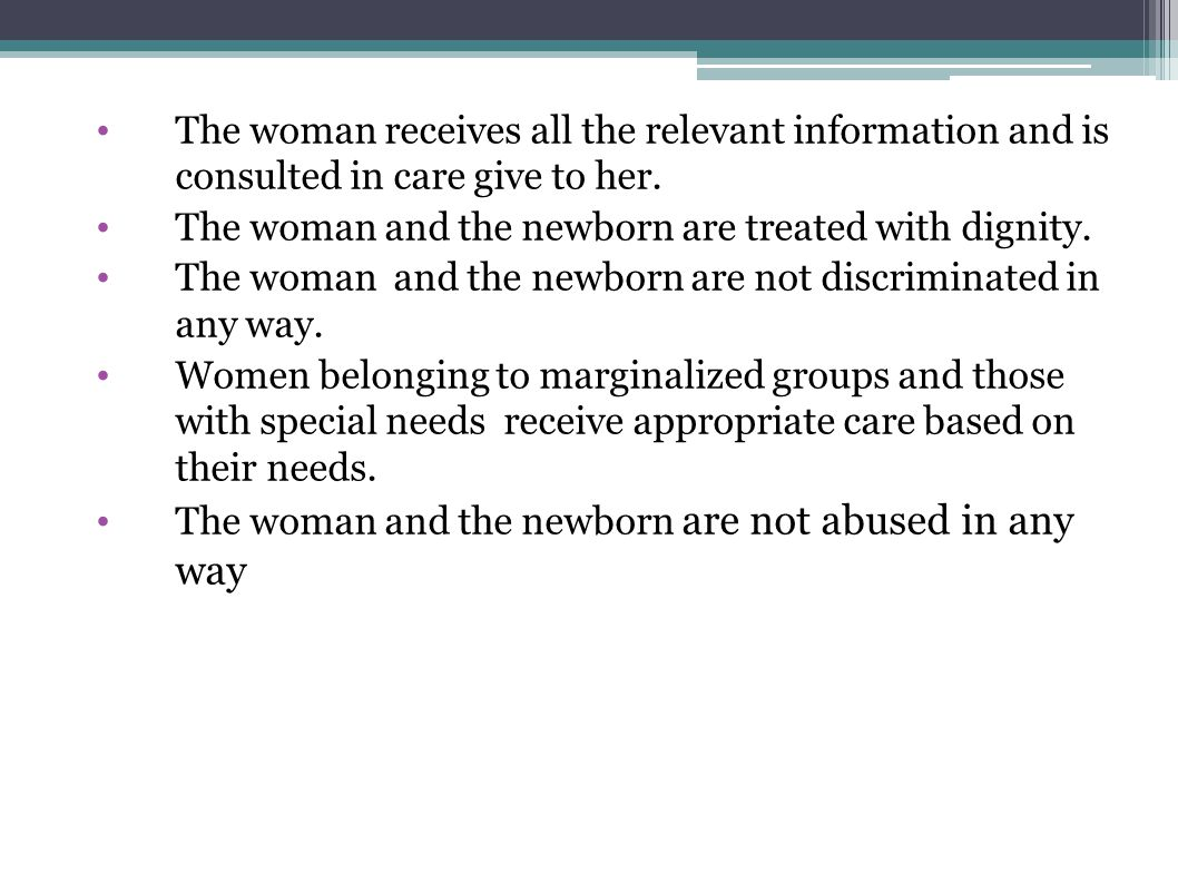 The woman receives all the relevant information and is consulted in care give to her.