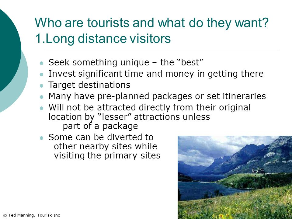 Who are tourists and what do they want 1.Long distance visitors