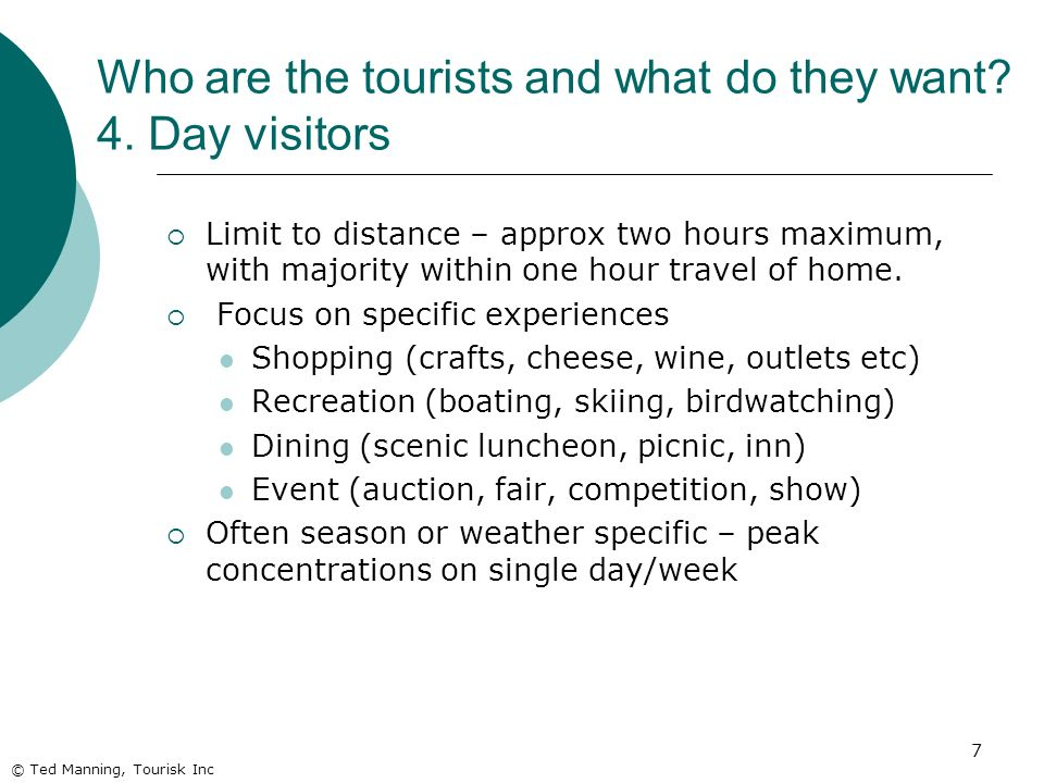 Who are the tourists and what do they want 4. Day visitors