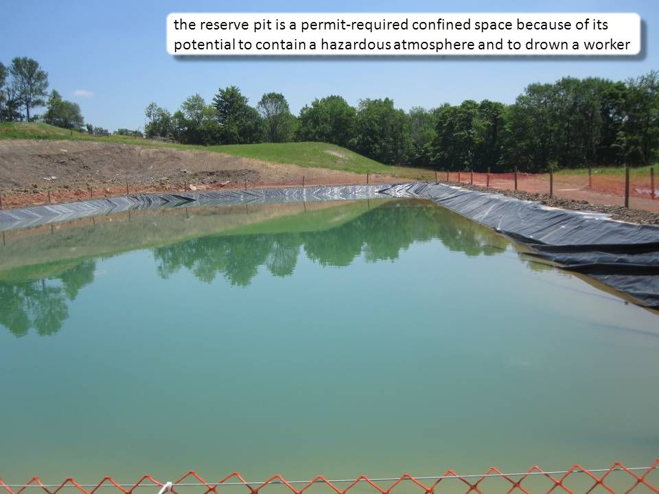 the reserve pit is a permit-required confined space because of its potential to contain a hazardous atmosphere and to drown a worker