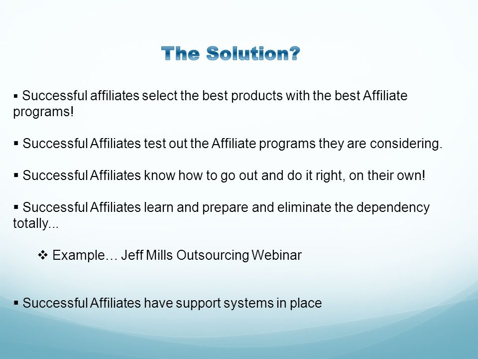 The Solution Successful affiliates select the best products with the best Affiliate programs!