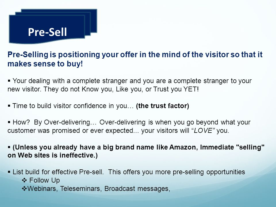 Pre-Sell Pre-Selling is positioning your offer in the mind of the visitor so that it makes sense to buy!