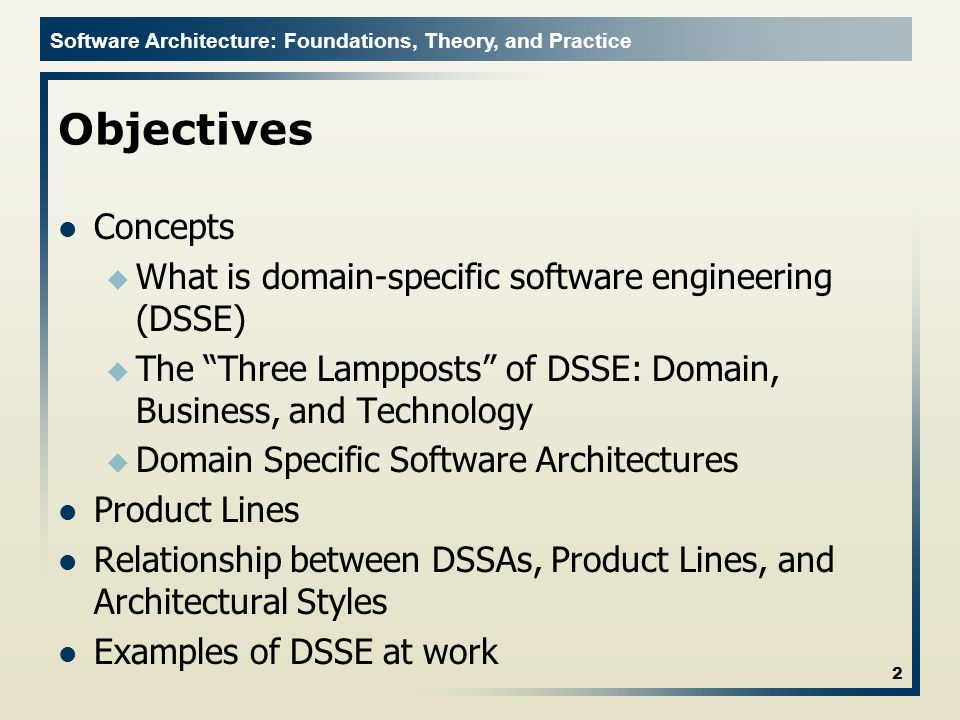 Objectives Concepts. What is domain-specific software engineering (DSSE) The Three Lampposts of DSSE: Domain, Business, and Technology.