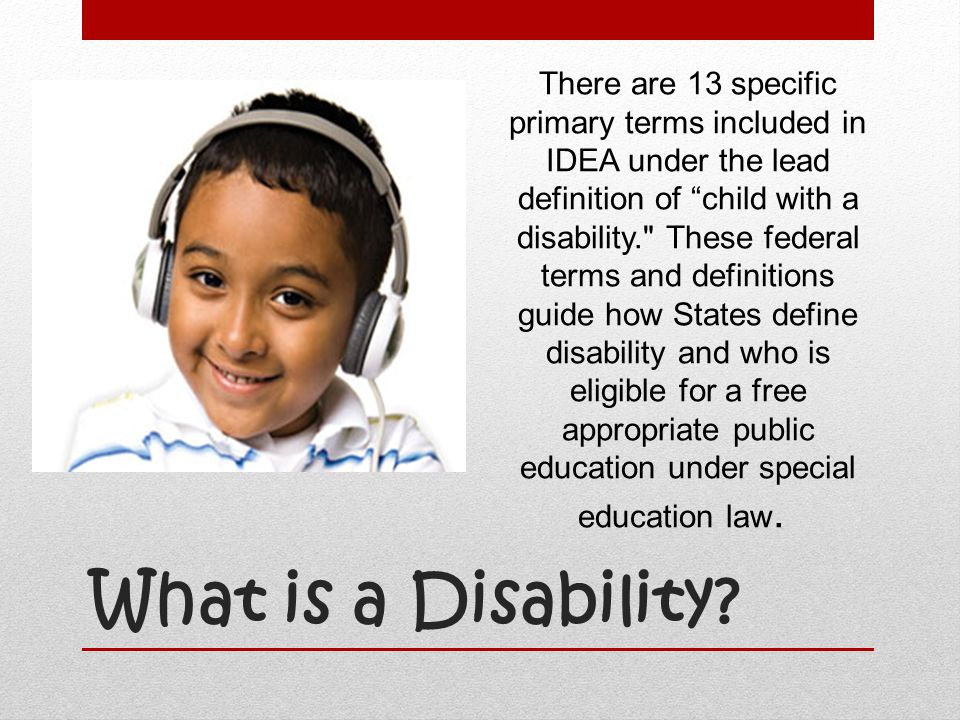 There are 13 specific primary terms included in IDEA under the lead definition of child with a disability. These federal terms and definitions guide how States define disability and who is eligible for a free appropriate public education under special education law.