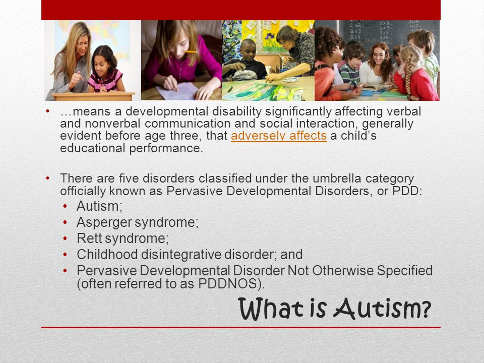 What is Autism Autism; Asperger syndrome; Rett syndrome;