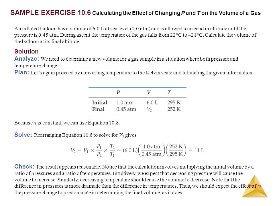 SAMPLE EXERCISE 10.6 Calculating the Effect of Changing P and T on the Volume of a Gas