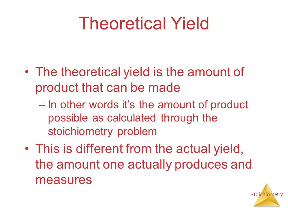 Theoretical Yield The theoretical yield is the amount of product that can be made.