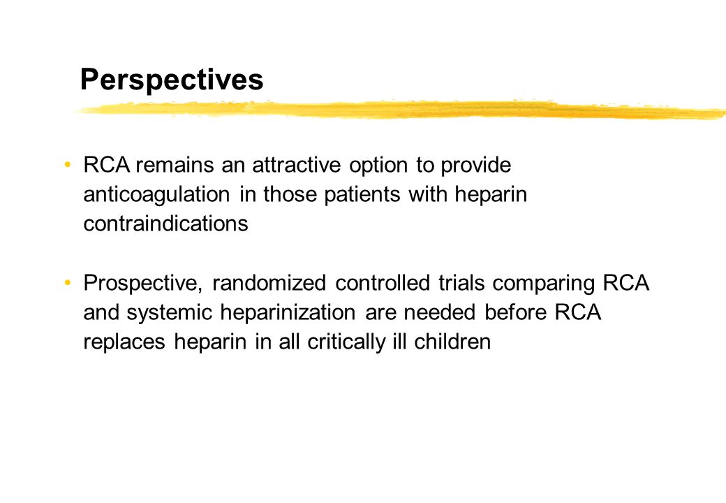 Perspectives RCA remains an attractive option to provide anticoagulation in those patients with heparin contraindications.