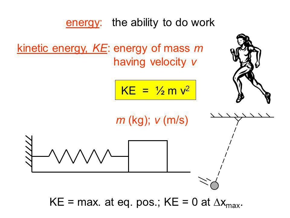 energy: the ability to do work. kinetic energy, KE: energy of mass m. having velocity v. KE = ½ m v2.