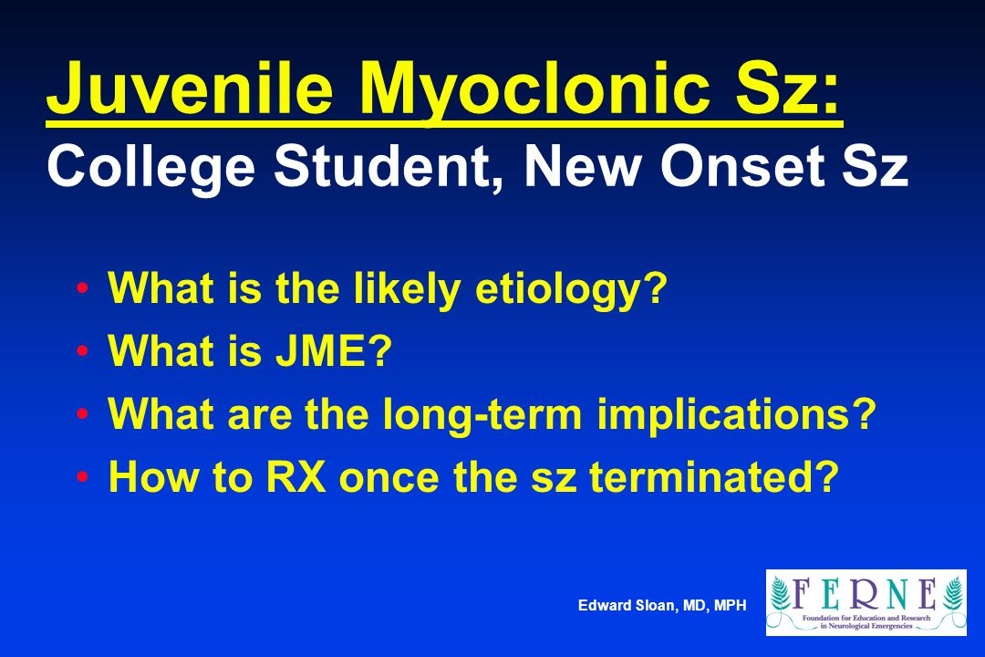 Juvenile Myoclonic Sz: College Student, New Onset Sz