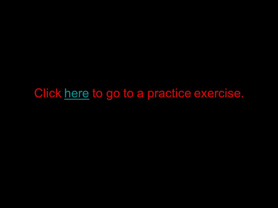 Click here to go to a practice exercise.