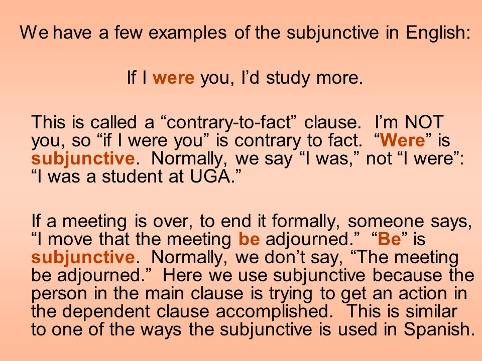 We have a few examples of the subjunctive in English: