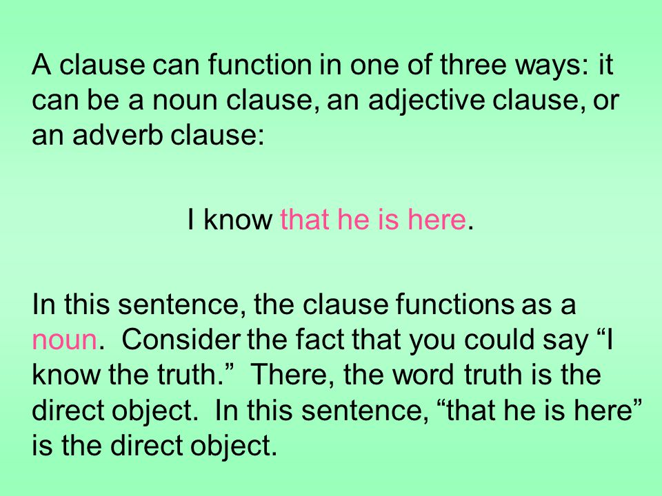A clause can function in one of three ways: it can be a noun clause, an adjective clause, or an adverb clause: