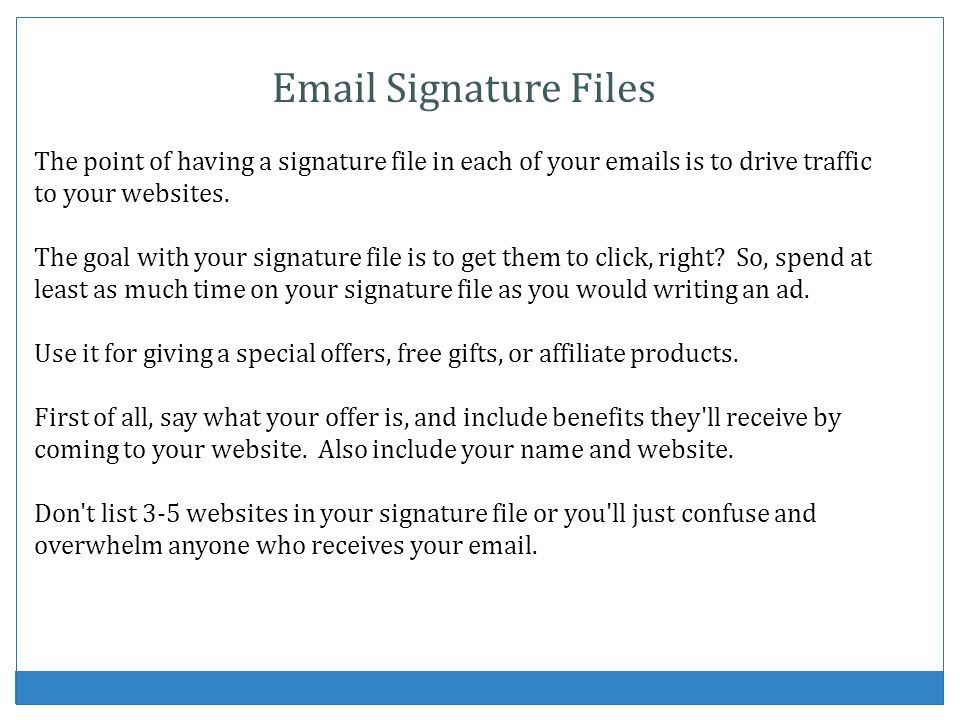 Signature Files The point of having a signature file in each of your  s is to drive traffic to your websites.