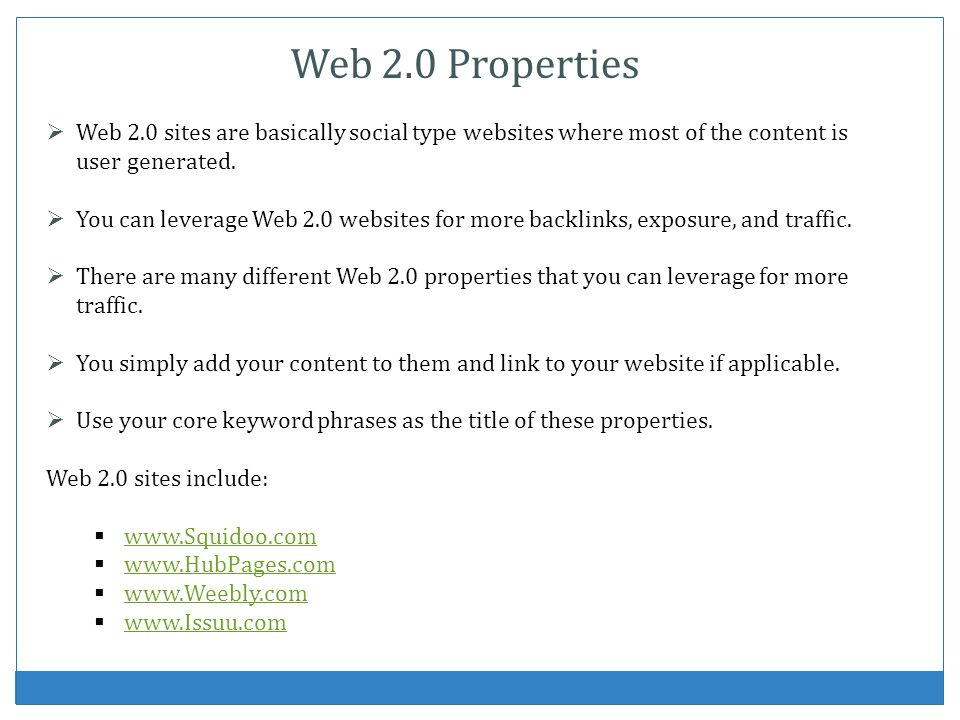 Web 2.0 Properties Web 2.0 sites are basically social type websites where most of the content is user generated.