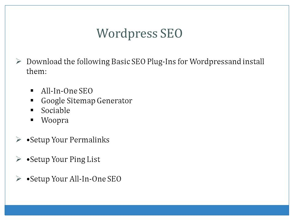 Wordpress SEO Download the following Basic SEO Plug-Ins for Wordpressand install them: All-In-One SEO.