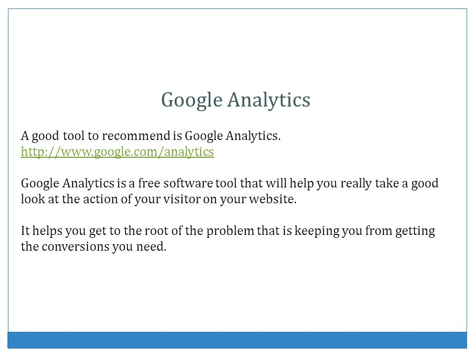 Google Analytics A good tool to recommend is Google Analytics.