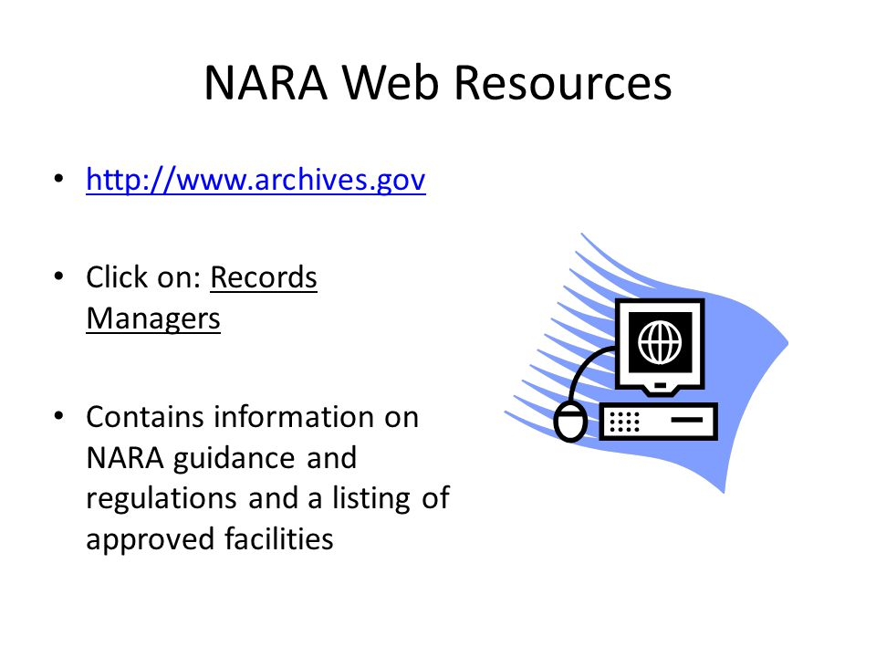 NARA Web Resources http://www.archives.gov Click on: Records Managers