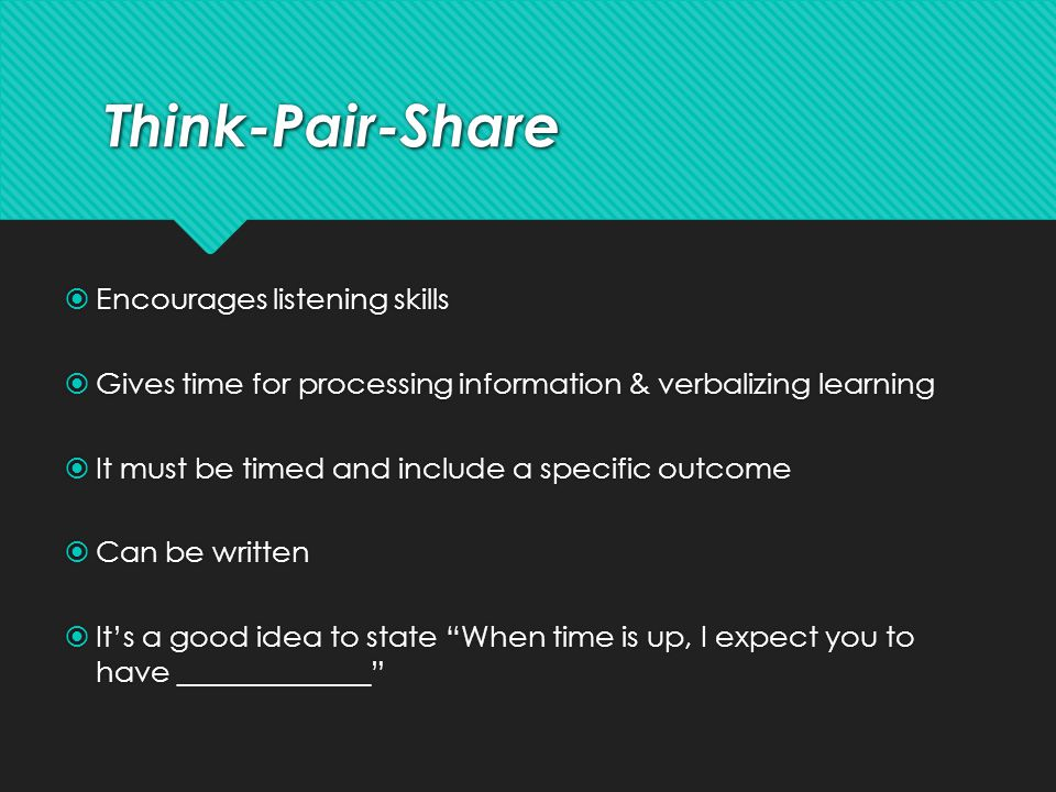 Think-Pair-Share Encourages listening skills