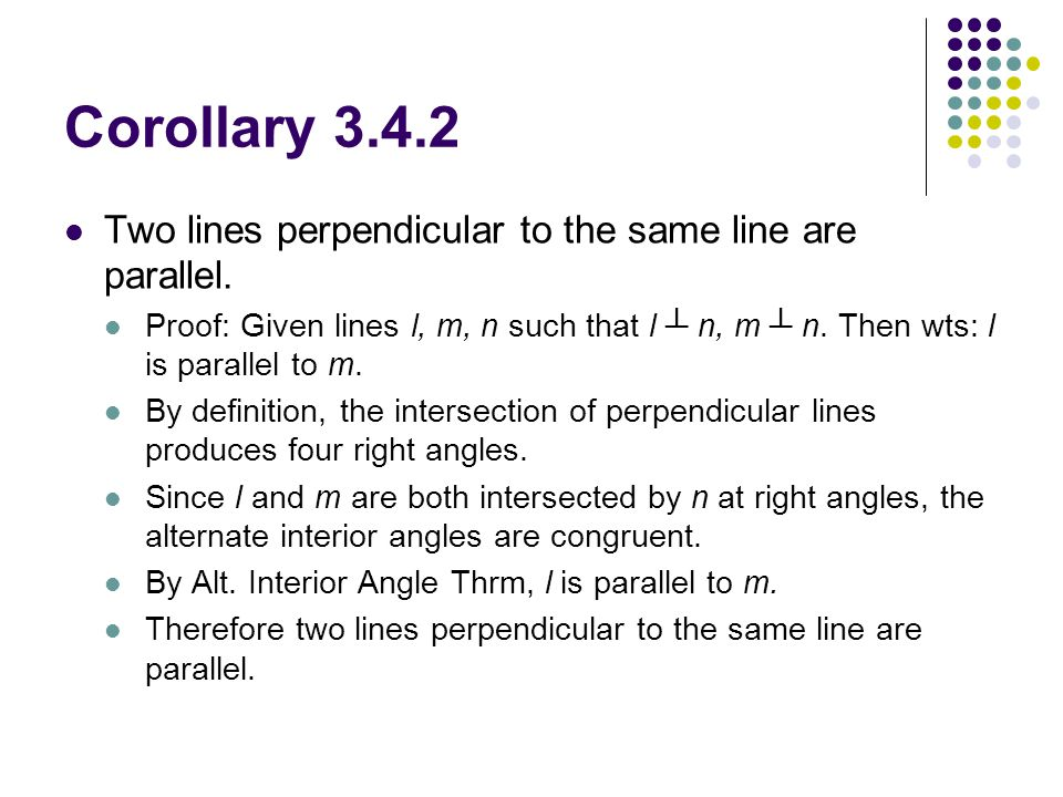 Corollary 3.4.2 Two lines perpendicular to the same line are parallel.
