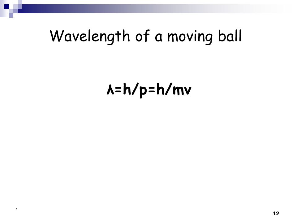 Wavelength of a moving ball λ=h/p=h/mv