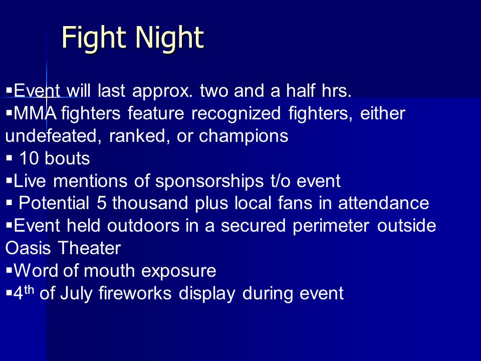 Fight Night Event will last approx. two and a half hrs.