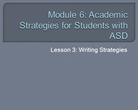 Module 6: Academic Strategies for Students with ASD