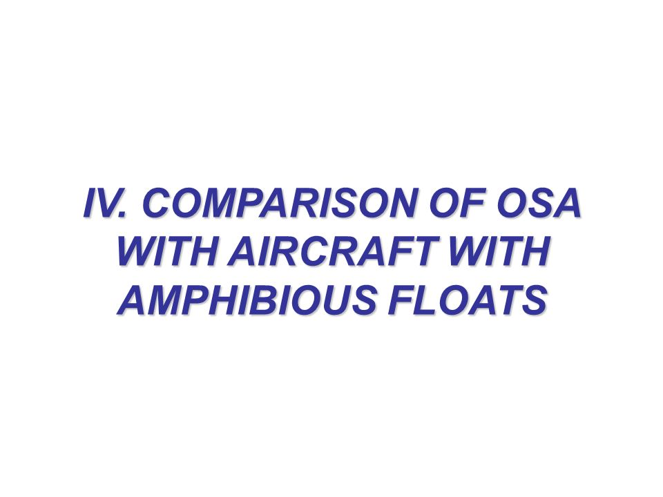 IV. COMPARISON OF OSA WITH AIRCRAFT WITH AMPHIBIOUS FLOATS