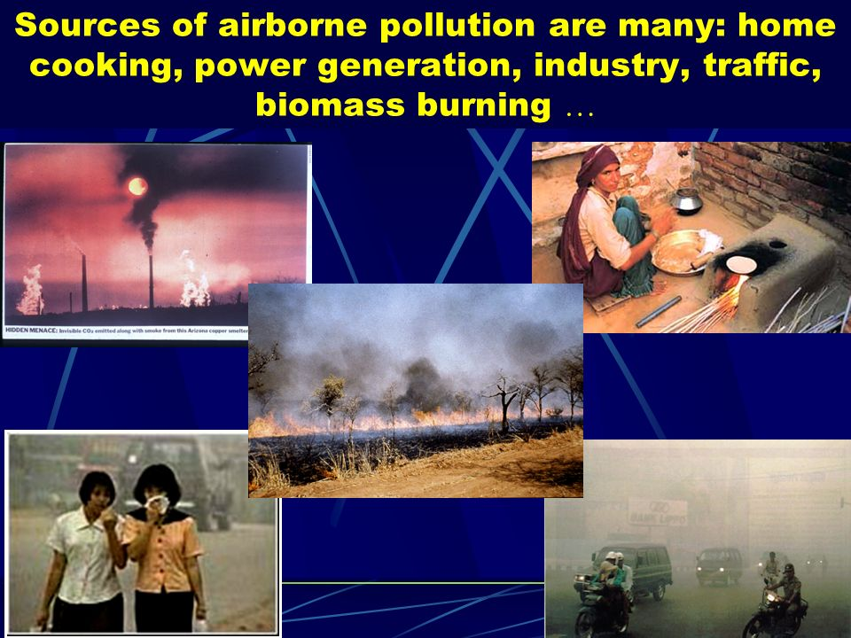 Sources of airborne pollution are many: home cooking, power generation, industry, traffic, biomass burning …
