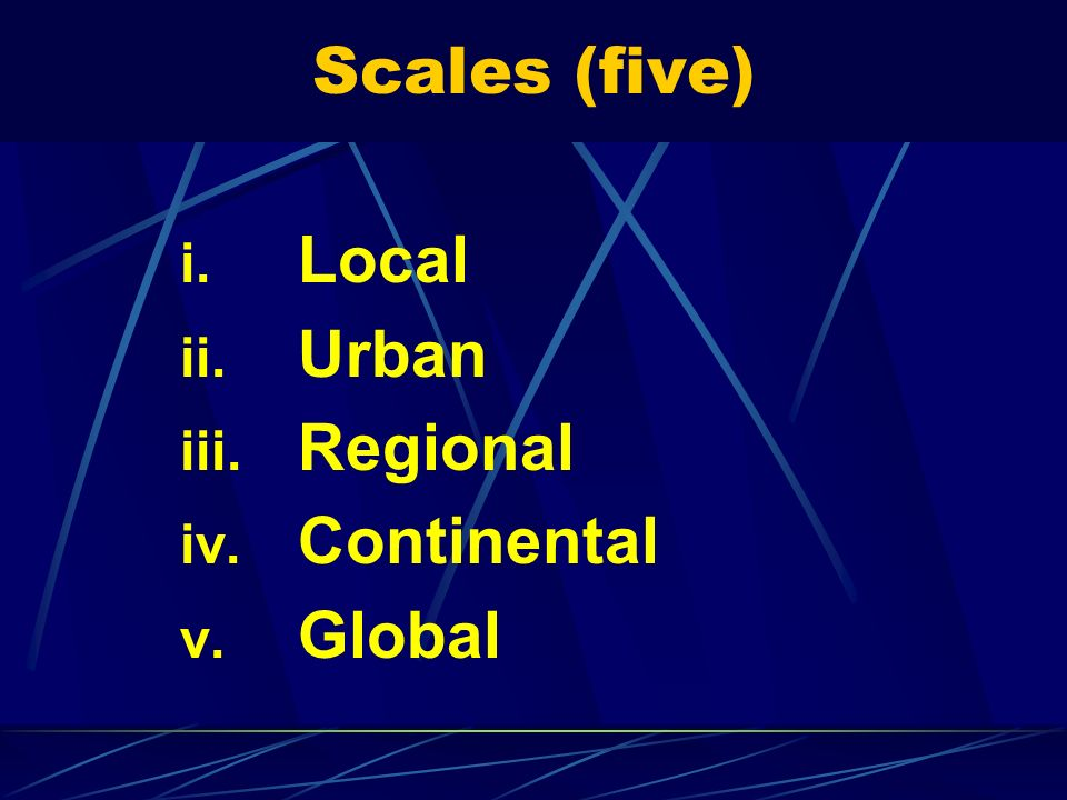 Scales (five) Local Urban Regional Continental Global
