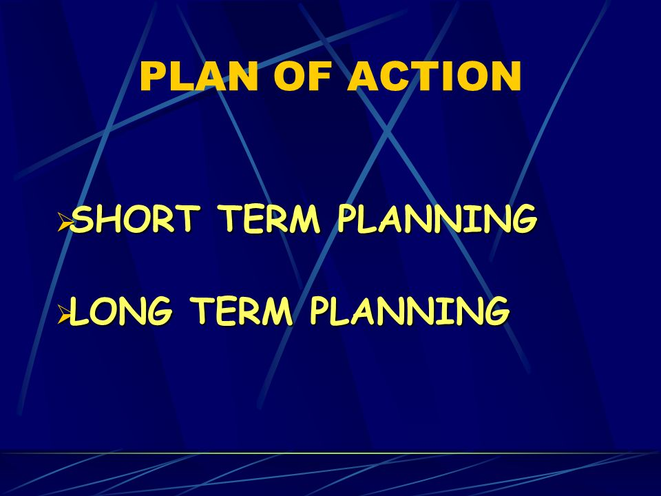 PLAN OF ACTION SHORT TERM PLANNING LONG TERM PLANNING
