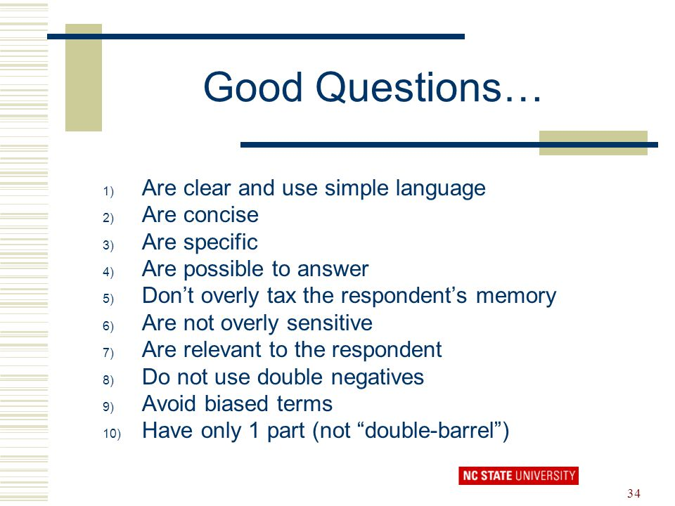 Good Questions… Are clear and use simple language Are concise