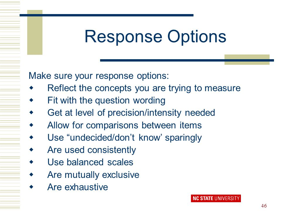 Response Options Make sure your response options: