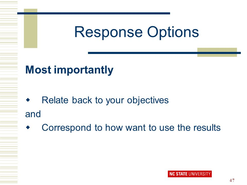 Response Options Most importantly Relate back to your objectives and