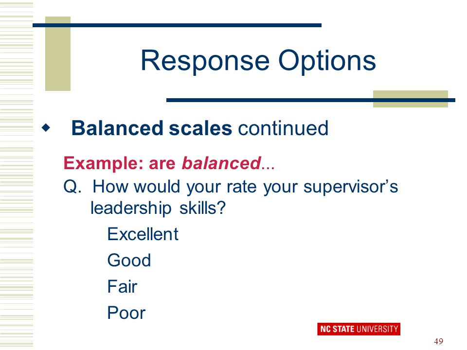Response Options Balanced scales continued Example: are balanced...