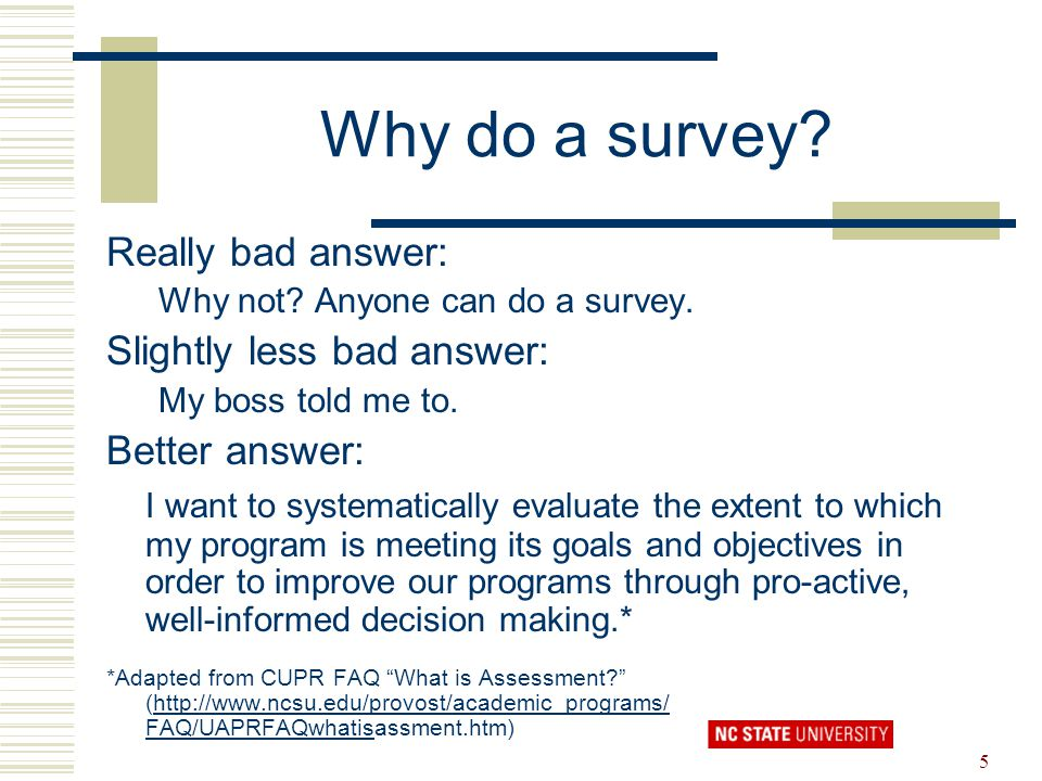 Why do a survey Really bad answer: Slightly less bad answer:
