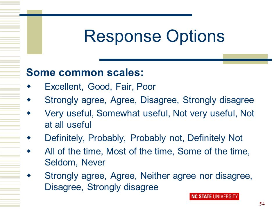 Response Options Some common scales: Excellent, Good, Fair, Poor